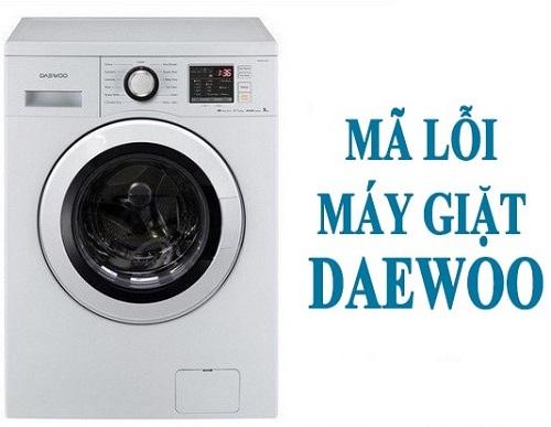 Tất cả các mã lỗi máy giặt Deawoo và cách khắc phục